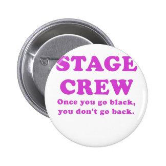 Stage Crew Once you go Black you dont go Back 6 Cm Round Badge