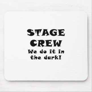 Stage Crew we do it in the Dark Mouse Pad