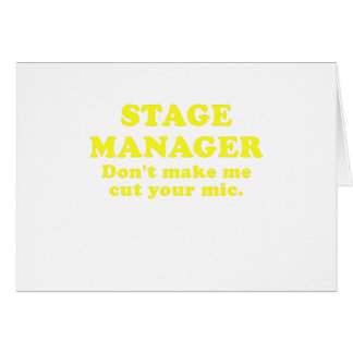 Stage Manager Dont Make me Cut Your Mic Greeting Card