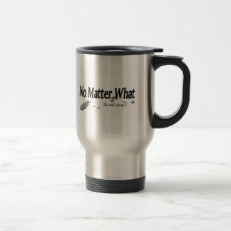Stainless steel Coffee mug, No Matter What Travel Mug
