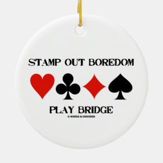 Stamp Out Boredom Play Bridge Four Card Suits Round Ceramic Ornament
