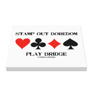 Stamp Out Boredom Play Bridge Four Card Suits Stretched Canvas Print