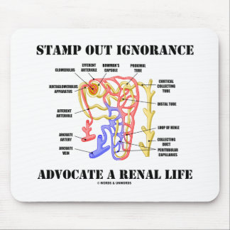 Stamp Out Ignorance Advocate A Renal Life Nephron Mouse Pad
