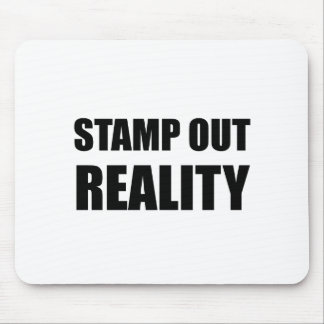 Stamp Out Reality Mouse Pad