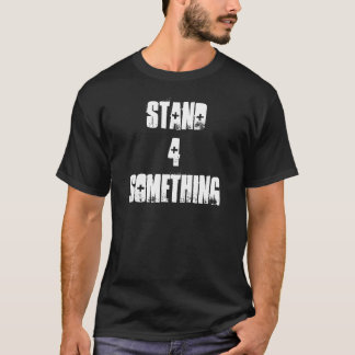 Stand 4 Something T-Shirt