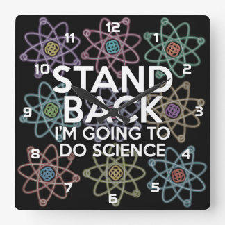 STAND BACK I'M GOING TO DO SCIENCE CLOCKS
