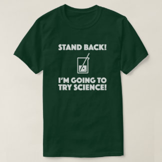 Stand back! I'm going to try science! chemistry T-Shirt