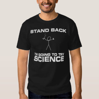 Stand Back I'm Going to Try Science Shirts