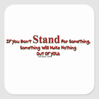 """""""Stand For Something"""" by Clark Ulysse Square Sticker"""