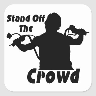 Stand Off The Crowd Square Sticker