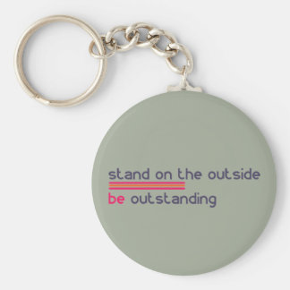 Stand on the outside be Outstanding Key Ring
