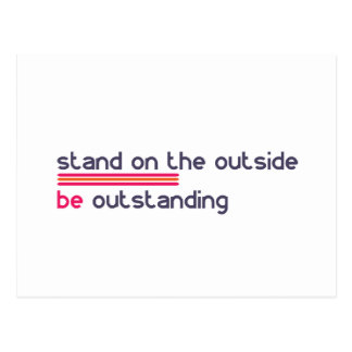 Stand on the outside be Outstanding Postcard