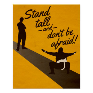 Stand tall and don't be afraid! poster