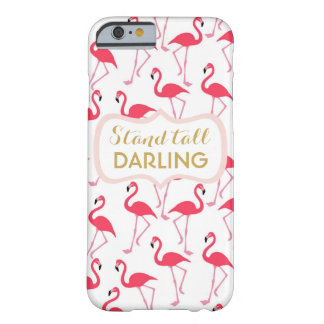 Stand tall darling flamingo quote inspirational barely there iPhone 6 case