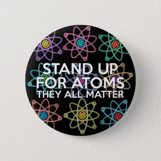 STAND UP FOR ATOMS 6 CM ROUND BADGE