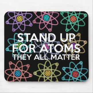 STAND UP FOR ATOMS MOUSE PAD