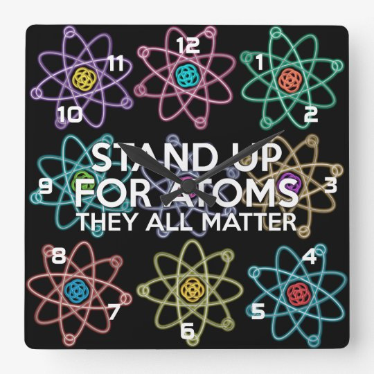 STAND UP FOR ATOMS SQUARE WALL CLOCK