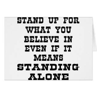 Stand Up For What You Believe In Even If It Means Greeting Card