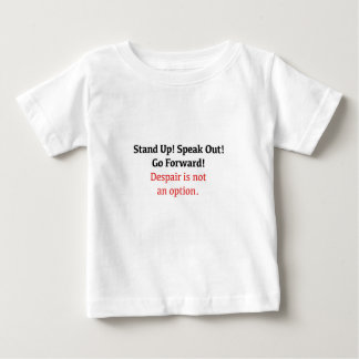 Stand Up, Speak Out, Despair is not an option Baby T-Shirt