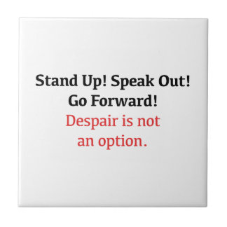 Stand Up, Speak Out, Despair is not an option Ceramic Tile