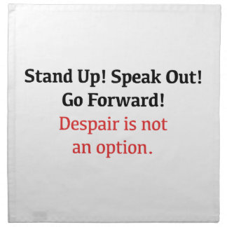 Stand Up, Speak Out, Despair is not an option Napkin