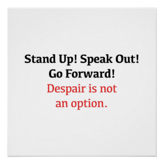 Stand up! Speak out! Despair is not an option. Poster