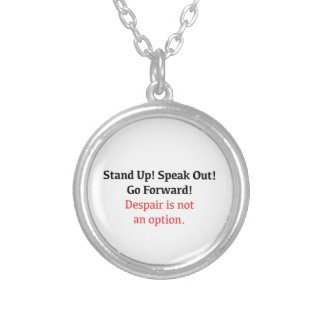 Stand Up, Speak Out, Despair is not an option Silver Plated Necklace