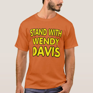 Stand with WENDY DAVIS. T-Shirt