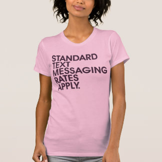Standard Text Messaging Rates Apply T-Shirt
