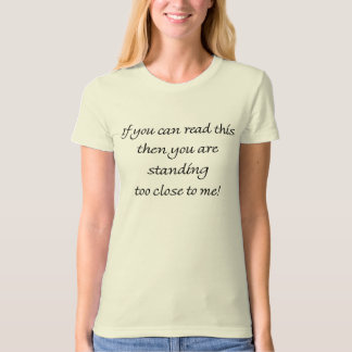 Standing Too Close Funny Quote T Shirt