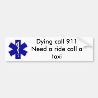 star_of_life, Dying call 911Need a ride call a ... Bumper Sticker