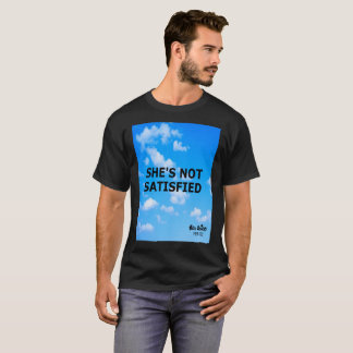 STAR PRICE - SHE'S NOT SATISFIED T-Shirt