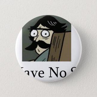 Staredad: I Have No Son 6 Cm Round Badge