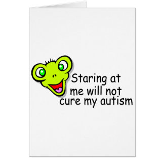 Staring At Me Will Not Cure Me Autism (Alien) Card