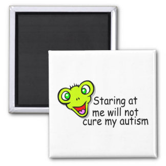 Staring At Me Will Not Cure Me Autism (Alien) Square Magnet