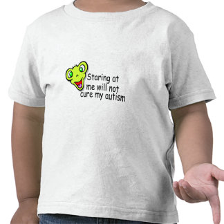 Staring At Me Will Not Cure Me Autism (Alien) Tee Shirt
