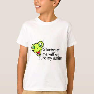 Staring At Me Will Not Cure My Autism T Shirts
