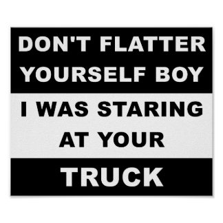 Staring at Your Truck Funny Poster