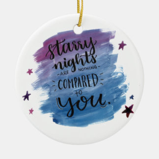 Starry Nights are nothing compared to you Ceramic Ornament