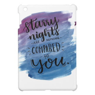 Starry Nights are nothing compared to you Cover For The iPad Mini