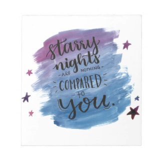 Starry Nights are Nothing Compared to You Notepad