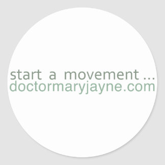 start a movement....doctormaryjayne.com classic round sticker
