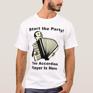 Start the Party! The Accordion Player Is Here T-Shirt