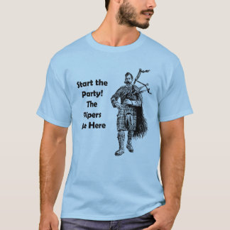 Start the Party! The Pipers Are Here T-Shirt
