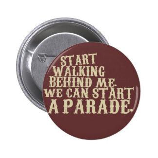 start walking behind me. we can start a parade. 6 cm round badge