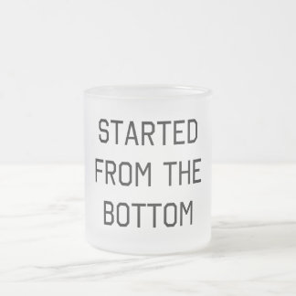 Started From the Bottom Frosted Glass Coffee Mug