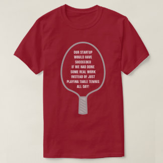 Startup Success From Real Work, Not Table Tennis T-Shirt