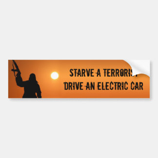 Starve a terrorist, drive an electric car bumper sticker