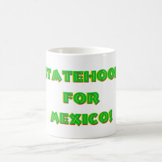 Statehood for Mexico! Coffee Mug