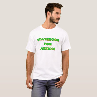 Statehood for Mexico T-Shirt